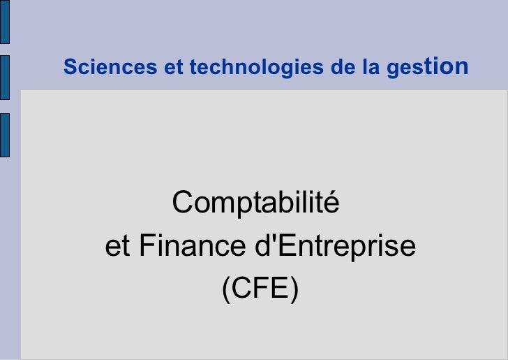 Sciences et technologies de la ges tion <ul><li>Comptabilité  </li></ul><ul><li>et Finance d'Entreprise </li></ul><ul><li>...