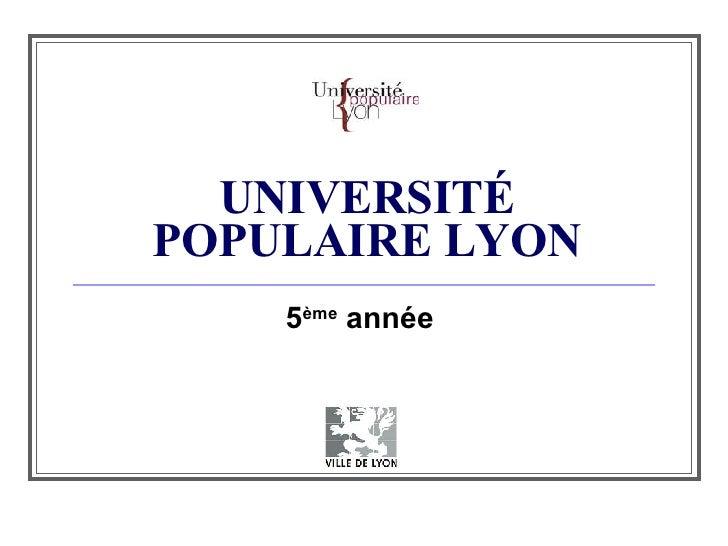 UNIVERSIT É POPULAIRE LYON 5 ème  année