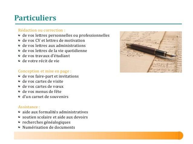 Particuliers Rédaction ou correction : de vos lettres personnelles ou professionnelles de vos CV et lettres de motivation ...