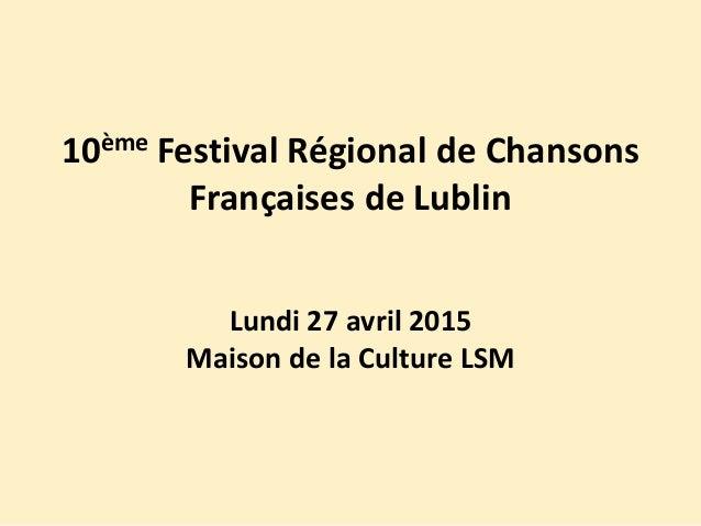 10ème Festival Régional de Chansons Françaises de Lublin Lundi 27 avril 2015 Maison de la Culture LSM