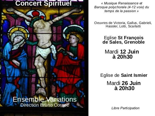 Concert Spirituel Eglise St François de Sales, Grenoble Mardi 12 Juin à 20h30 Eglise de Saint Ismier Mardi 26 Juin à 20h30...