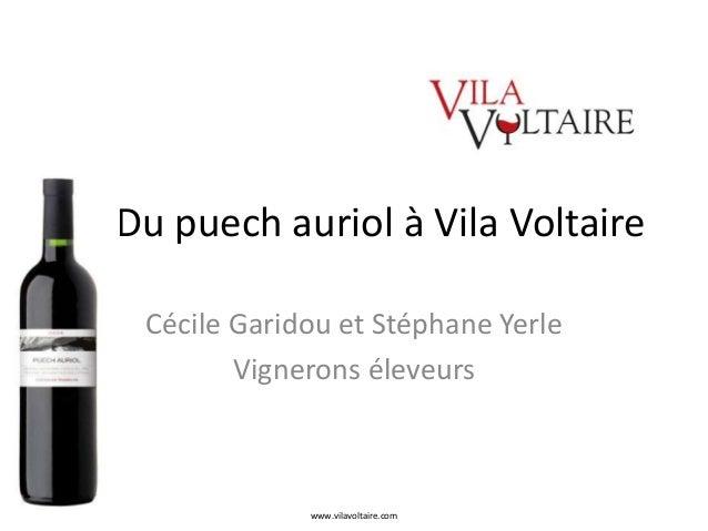 Du puech auriol à Vila Voltaire  Cécile Garidou et Stéphane Yerle  Vignerons éleveurs  www.vilavoltaire.com