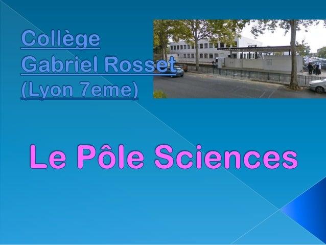 Pourquoi un pôle  d'excellence scientifique au collège Gabriel     Rosset?