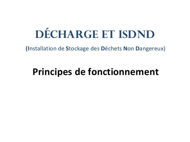 Décharge et Isdnd (Installation de Stockage des Déchets Non Dangereux) Principes de fonctionnement