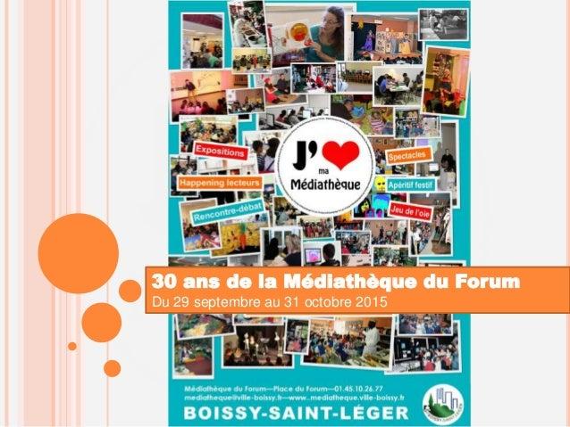 30 ans de la Médiathèque du Forum Du 29 septembre au 31 octobre 2015