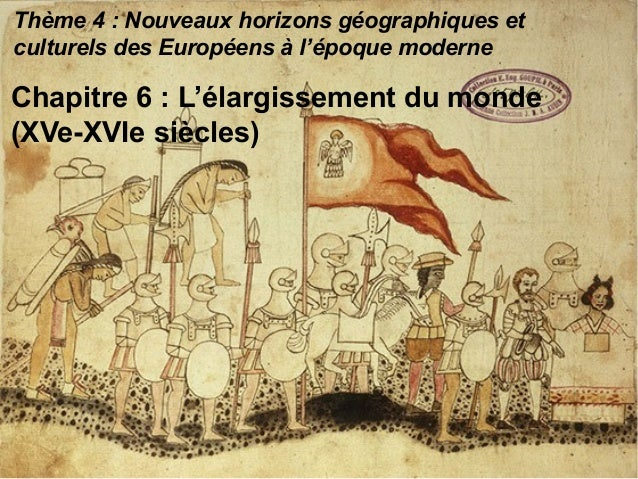 Thème 4 : Nouveaux horizons géographiques et culturels des Européens à l'époque moderne Chapitre 6 : L'élargissement du mo...