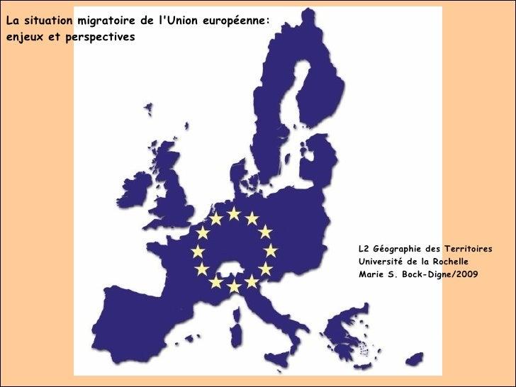 La situation migratoire de l'Union européenne:  enjeux et perspectives L2 Géographie des Territoires Université de la Roch...