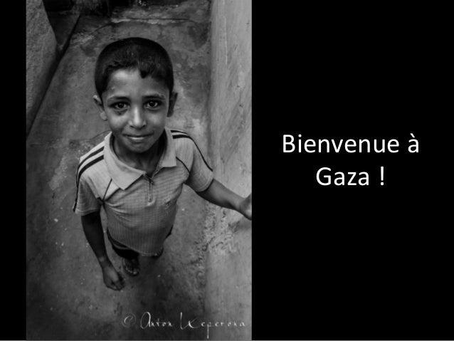Bienvenue  à   Gaza  !