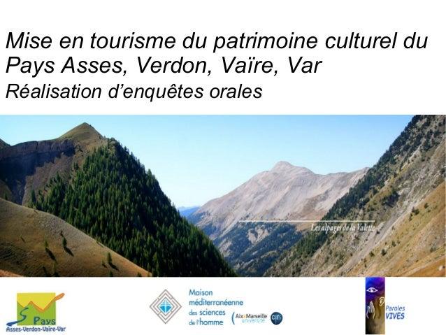 Mise en tourisme du patrimoine culturel du Pays Asses, Verdon, Vaïre, Var Réalisation d'enquêtes orales
