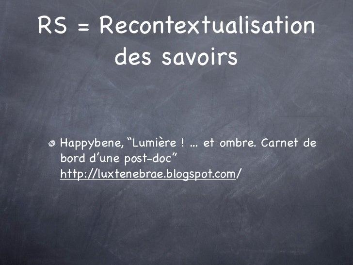 """RS = Recontextualisation      des savoirs Happybene, """"Lumière ! … et ombre. Carnet de bord d'une post-doc"""" http://luxteneb..."""