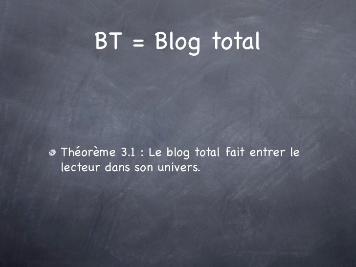 BT = Blog totalThéorème 3.1 : Le blog total fait entrer lelecteur dans son univers.