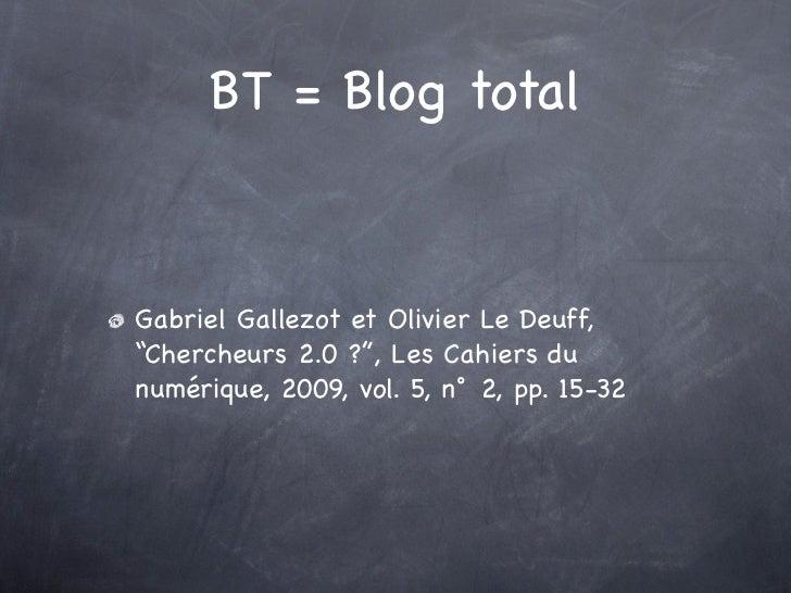 """BT = Blog totalGabriel Gallezot et Olivier Le Deuff,""""Chercheurs 2.0 ?"""", Les Cahiers dunumérique, 2009, vol. 5, n°2, pp. 1..."""