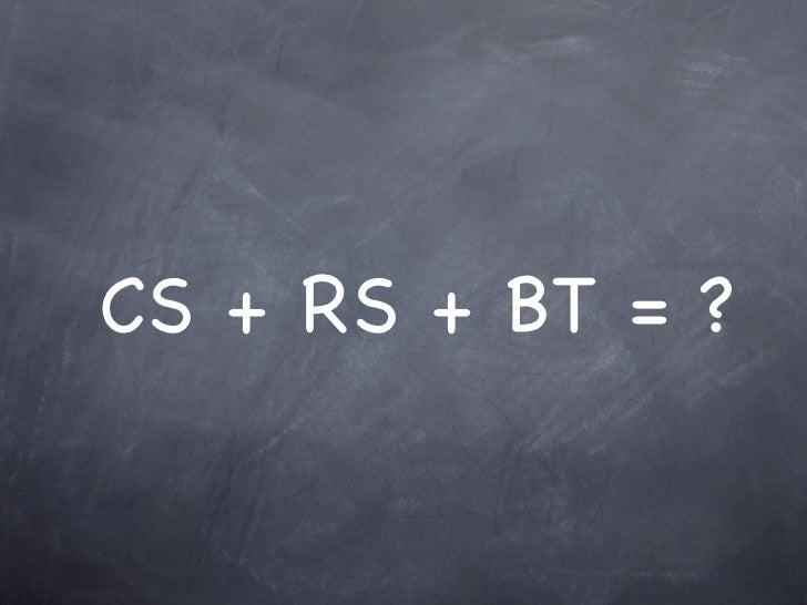 CS + RS + BT = ?