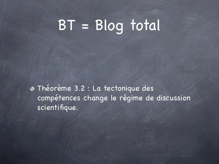 BT = Blog totalThéorème 3.2 : La tectonique descompétences change le régime de discussionscientifique.