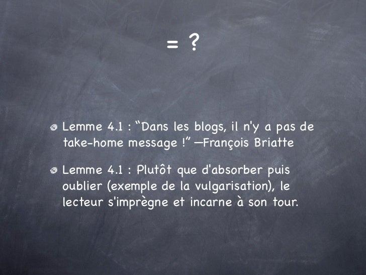 """=?Lemme 4.1 : """"Dans les blogs, il ny a pas detake-home message !"""" —François BriatteLemme 4.1 : Plutôt que dabsorber puisou..."""