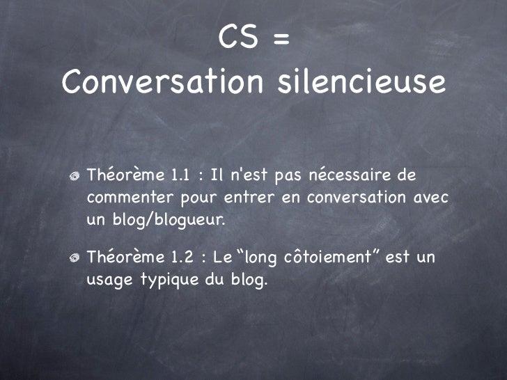 CS =Conversation silencieuse Théorème 1.1: Il nest pas nécessaire de commenter pour entrer en conversation avec un blog/b...