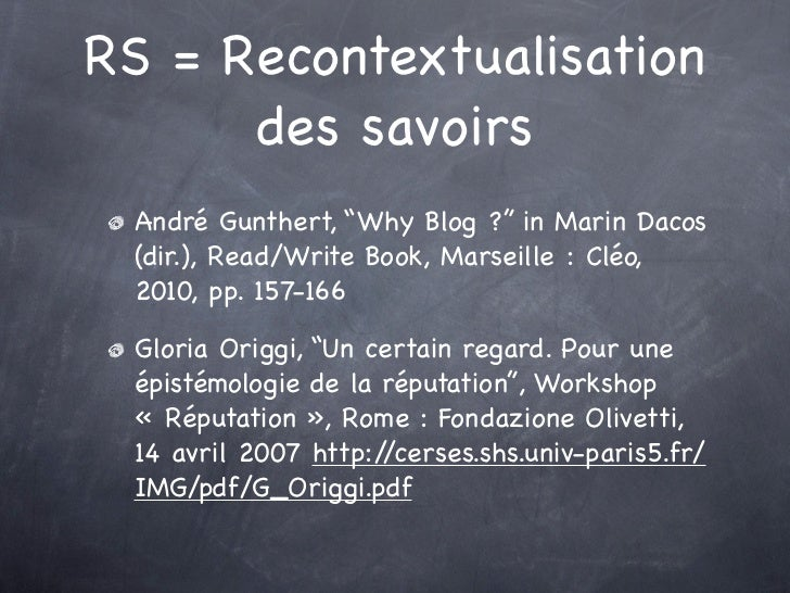 """RS = Recontextualisation      des savoirs André Gunthert, """"Why Blog?"""" in Marin Dacos (dir.), Read/Write Book, Marseille:..."""