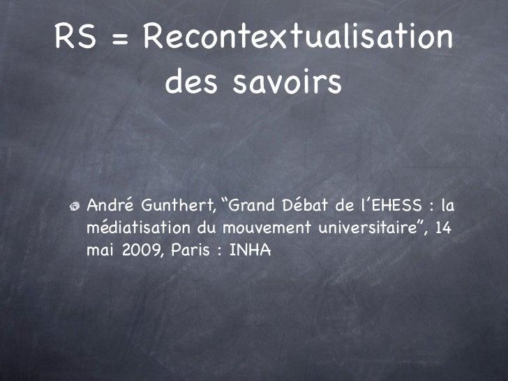 """RS = Recontextualisation      des savoirs André Gunthert, """"Grand Débat de l'EHESS : la médiatisation du mouvement universi..."""