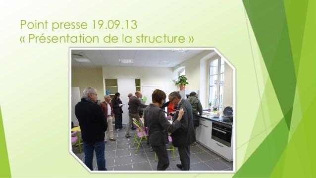 Point presse 19.09.13 « Présentation de la structure »