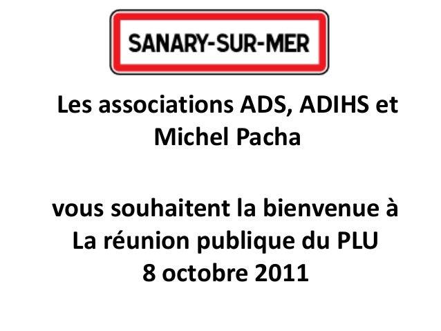 vous souhaitent la bienvenue àLa réunion publique du PLU8 octobre 2011Les associations ADS, ADIHS etMichel Pacha