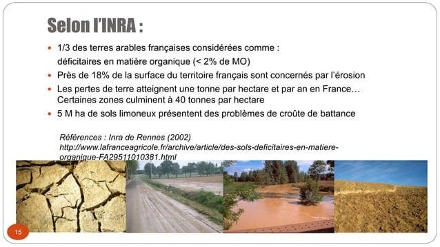 Selon l'INRA : 15  1/3 des terres arables françaises considérées comme : déficitaires en matière organique (< 2% de MO) ...