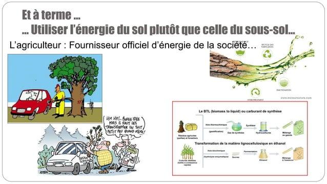 Et à terme … … Utiliser l'énergie du sol plutôt que celle du sous-sol… L'agriculteur : Fournisseur officiel d'énergie de l...