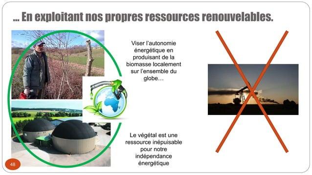 … En exploitant nos propres ressources renouvelables. 48 Le végétal est une ressource inépuisable pour notre indépendance ...