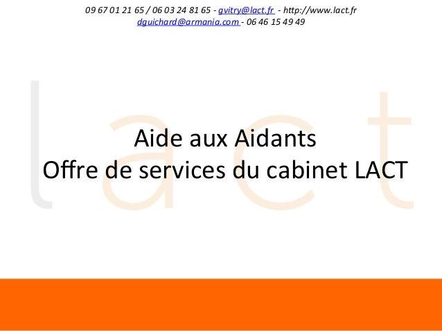 09  67  01  21  65  /  06  03  24  81  65  -‐  gvitry@lact.fr    -‐  h;p://www.lact.fr  ...