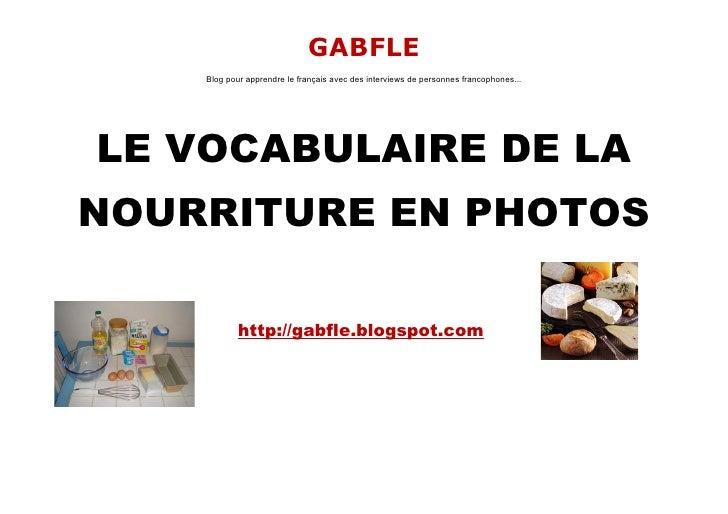 GABFLE     Blog pour apprendre le français avec des interviews de personnes francophones...     LE VOCABULAIRE DE LA NOURR...
