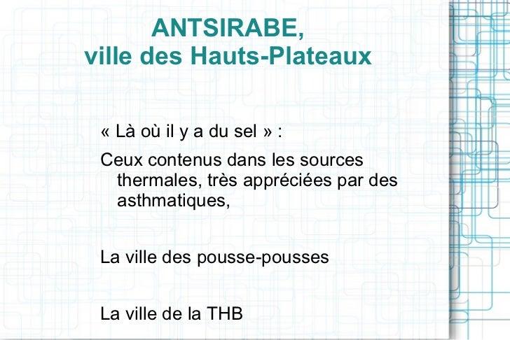 ANTSIRABE,ville des Hauts-Plateaux «Làoùilyadusel»: Ceuxcontenusdanslessources  thermales,trèsappréciéesp...