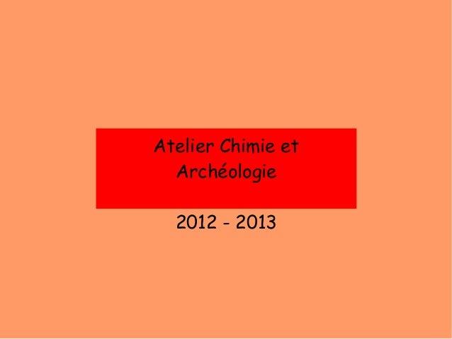 Atelier Chimie etArchéologie2012 - 2013