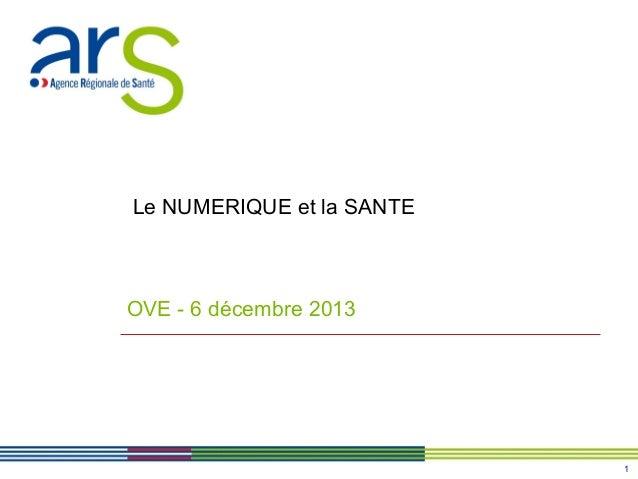 Le NUMERIQUE et la SANTE  OVE - 6 décembre 2013  1