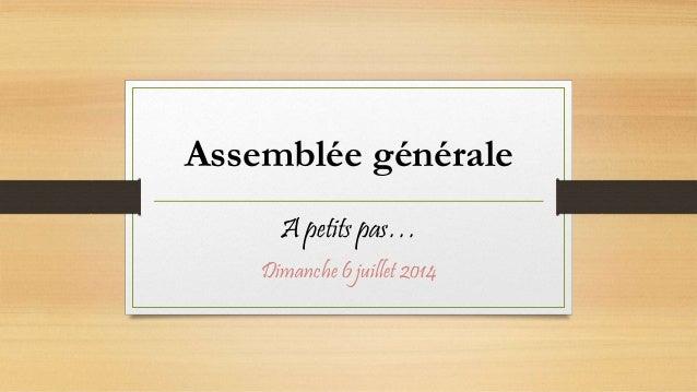 Assemblée générale A petits pas… Dimanche 6 juillet 2014
