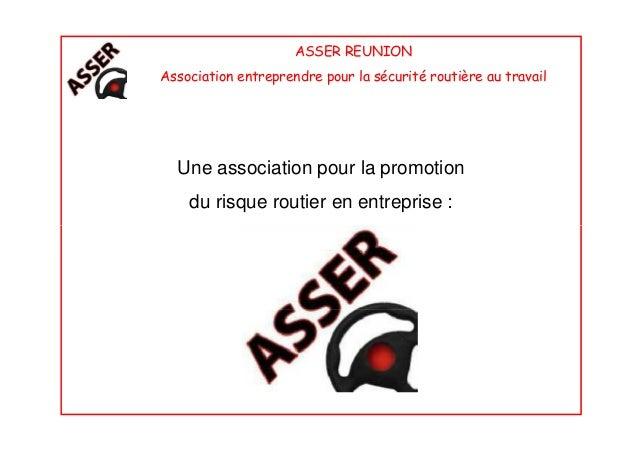 ASSER REUNIONAssociation entreprendre pour la sécurité routière au travailUne association pour la promotiondu risque routi...