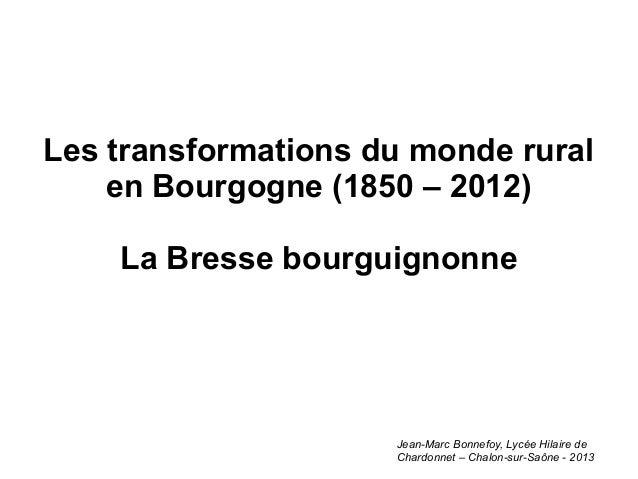 Les transformations du monde rural    en Bourgogne (1850 – 2012)    La Bresse bourguignonne                     Jean-Marc ...