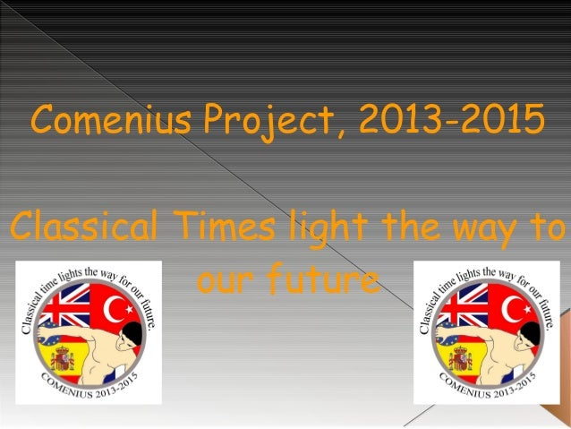 Comenius Project, 2013-2015 Classical Times light the way to our future
