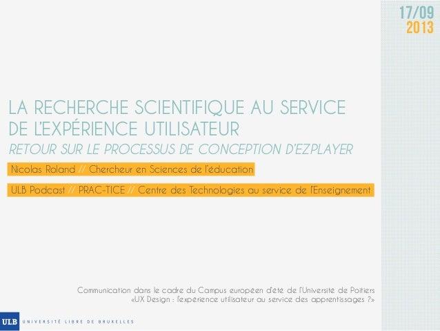 17/09 2013 LA RECHERCHE SCIENTIFIQUE AU SERVICE DE L'EXPÉRIENCE UTILISATEUR RETOUR SUR LE PROCESSUS DE CONCEPTION D'EZPLAY...