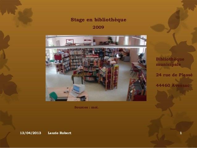 Stage en bibliothèque13/04/2013 Laurie Robert 12009Sources : moi.Bibliothèquemunicipale24 rue de Plessé44460 Avessac