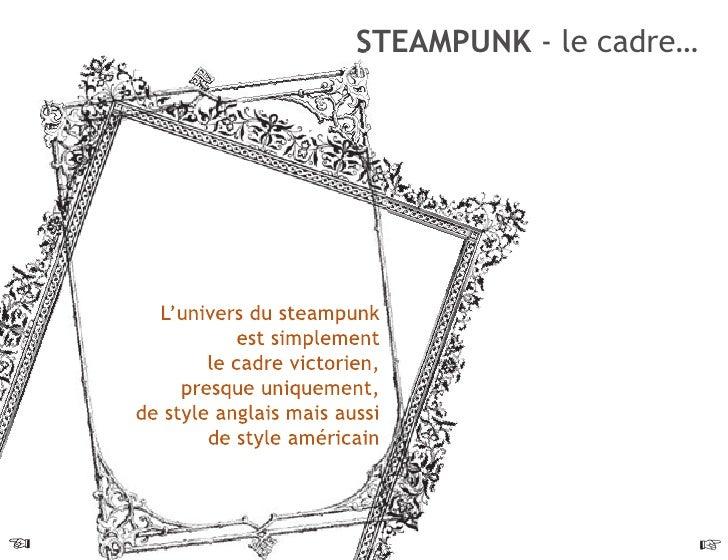 STEAMPUNK - le cadre…           L'univers du steampunk                 est simplement             le cadre victorien,     ...