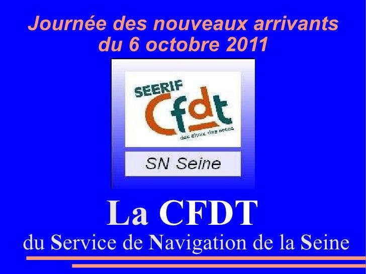 Journée des nouveaux arrivants du 6 octobre 2011 <ul><li>du  S ervice de  N avigation de la  S eine </li></ul>La  CFDT