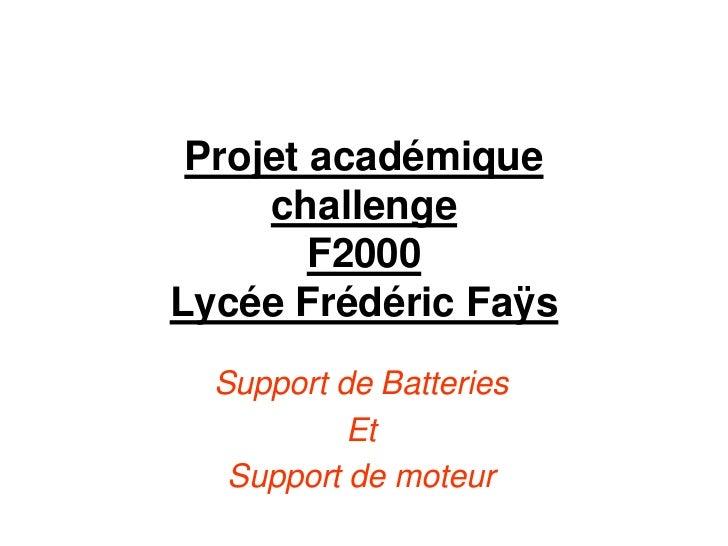 Projet académique challengeF2000Lycée Frédéric Faÿs<br />Support de Batteries <br />Et<br />Support de moteur<br />