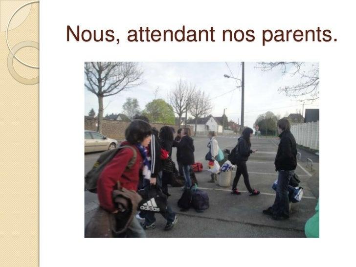 Nous, attendant nos parents.<br />