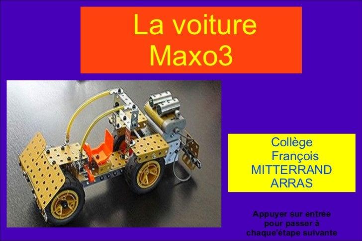 La voiture Maxo3 Collège François MITTERRAND ARRAS Appuyer sur entrée pour passer à chaque'étape suivante
