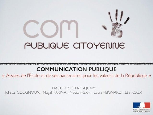 COMMUNICATION PUBLIQUE «Assises de l'École et de ses partenaires pour les valeurs de la République» MASTER 2 CCN-C -EJCA...