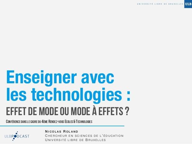 Enseigner avecles technologies :EFFET DE MODE OU MODE À EFFETS ?CONFÉRENCE DANS LE CADRE DU 4ÈME RENDEZ-VOUS ECOLES & TECH...