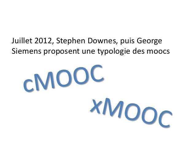 Juillet 2012, Stephen Downes, puis George Siemens proposent une typologie des moocs