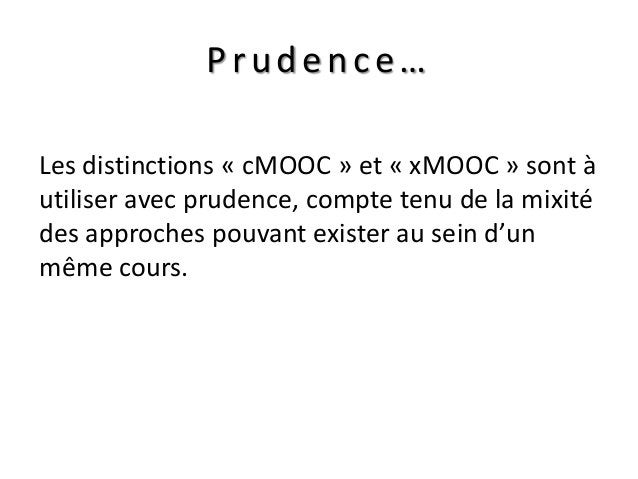 Prudence… Les distinctions « cMOOC » et « xMOOC » sont à utiliser avec prudence, compte tenu de la mixité des approches po...