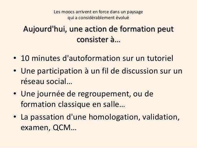 Aujourd'hui, une action de formation peut consister à… • 10 minutes d'autoformation sur un tutoriel • Une participation à ...