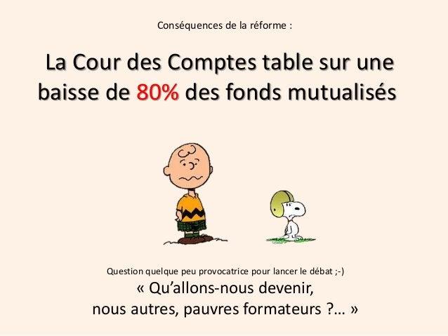 La Cour des Comptes table sur une baisse de 80% des fonds mutualisés Question quelque peu provocatrice pour lancer le déba...