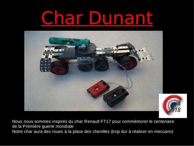 Char DunantChar Dunant Nous nous sommes inspirés du char Renault FT17 pour commémorer le centenaire de la Première guerre ...